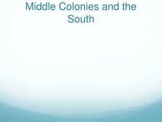 Middle Colonies and the South