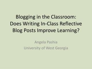 Blogging in the Classroom:  Does  Writing In-Class Reflective Blog Posts Improve Learning?