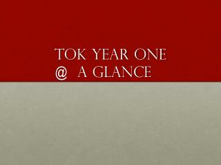 TOK Year One  @   a  Glance