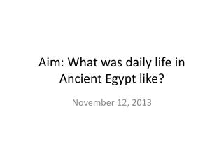 Aim: What was daily life in Ancient Egypt like?