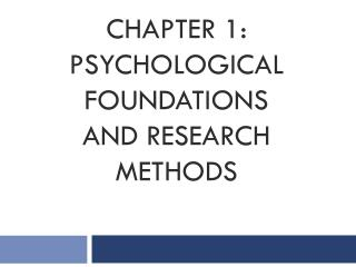 Chapter 1: Psychological Foundations and  research methods