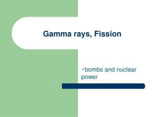 Gamma rays, Fission