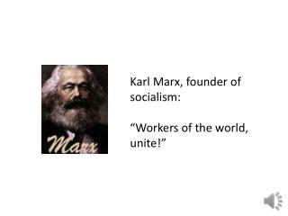 "Karl Marx, founder of socialism:   ""Workers of the world, unite!"""