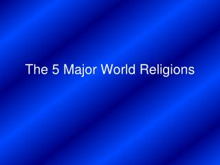 The 5 Major World Religions