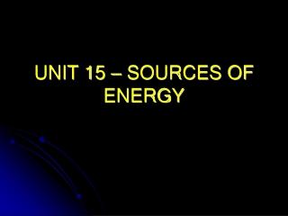 UNIT 15 – SOURCES OF ENERGY