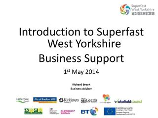 Introduction to Superfast West Yorkshire  Business Support 1 st  May 2014 Richard Brook