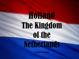 Holland The Kingdom of the Netherlands By Nicole Greenwood