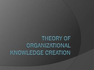 Theory of Organizational Knowledge Creation