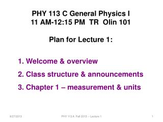 PHY 113 C General Physics I 11 AM-12:15 PM  TR  Olin 101 Plan for Lecture 1:  Welcome  & overview