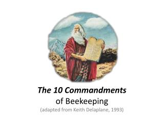 The 10 Commandments of Beekeeping (adapted from Keith  Delaplane , 1993)