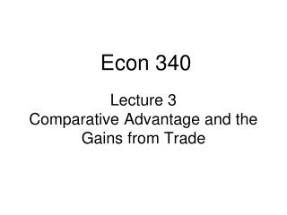 Lecture 3 Comparative Advantage and the Gains from Trade