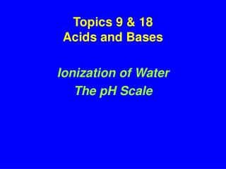 Topics 9 & 18 Acids and Bases