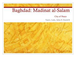 Baghdad:  Madinat al-Salam City of  Peace