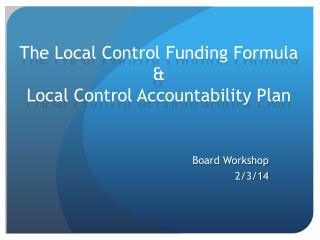 The Local Control Funding Formula &  Local Control Accountability Plan