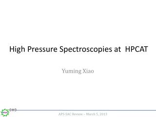 High Pressure Spectroscopies at  HPCAT
