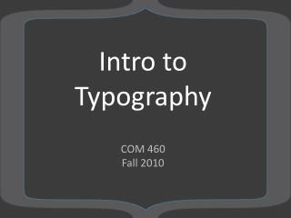 Intro to Typography COM 460 Fall 2010