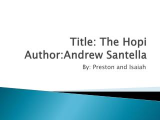 Title:  The  H opi Author:Andrew S antella