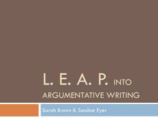 L. E. A. P.  into Argumentative Writing