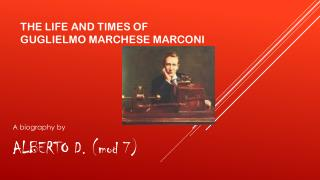The life and times of Guglielmo Marchese Marconi