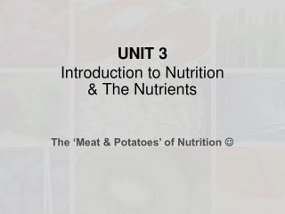 UNIT  3 Introduction to Nutrition  & The  Nutrients