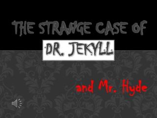 The Strange Case of Dr. Jekyll