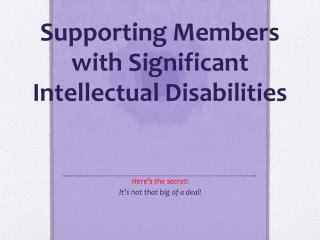 Supporting Members with Significant Intellectual Disabilities