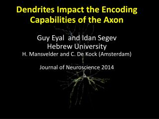 Dendrites  Impact  the  Encoding Capabilities  of the  Axon