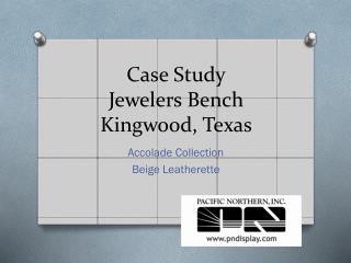 Case Study Jewelers Bench Kingwood,  T exas