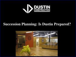 Succession Planning: Is Dustin Prepared?