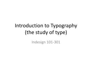 Introduction to Typography (the study of type)