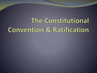 The Constitutional Convention & Ratification