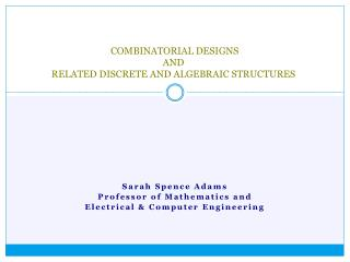 COMBINATORIAL  DESIGNS  AND  RELATED DISCRETE AND ALGEBRAIC STRUCTURES