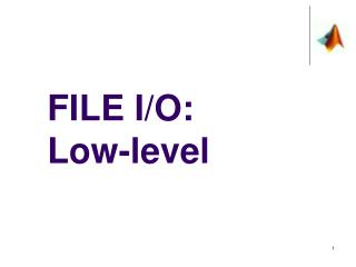 FILE I/O:  Low-level