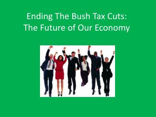 Ending The Bush Tax Cuts: The Future of Our Economy