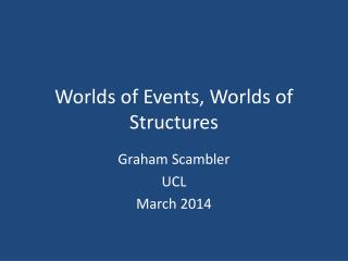 Worlds of Events, Worlds of Structures