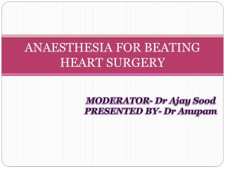 ANAESTHESIA FOR BEATING HEART SURGERY