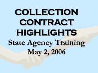 COLLECTION CONTRACT HIGHLIGHTS State Agency Training May 2, 2006