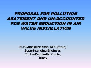 PROPOSAL FOR POLLUTION ABATEMENT AND UN-ACCOUNTED FOR WATER REDUCTION IN AIR VALVE INSTALLATION