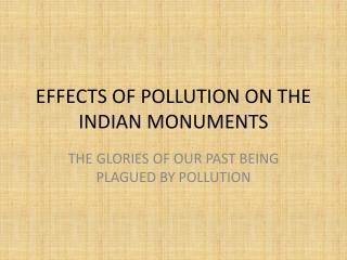 EFFECTS OF POLLUTION ON THE INDIAN MONUMENTS