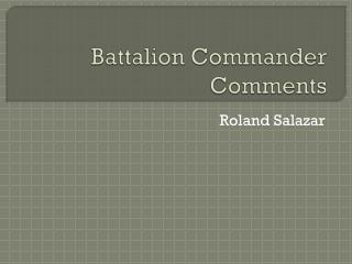Battalion Commander Comments