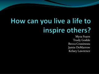 How can you live a life to inspire others?