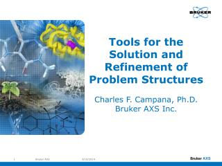Tools for the Solution and Refinement of  Problem Structures Charles F. Campana, Ph.D. Bruker AXS Inc.