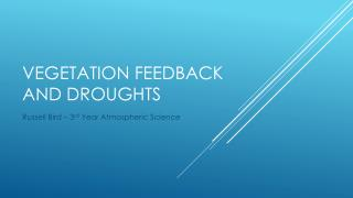 Vegetation feedback and Droughts