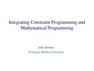 Integrating Constraint Programming and Mathematical Programming