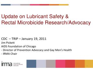 Update on Lubricant Safety &  Rectal Microbicide Research/Advocacy