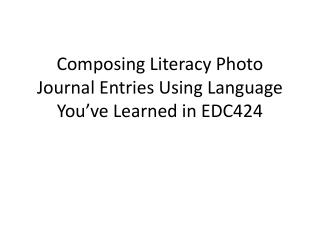 Composing Literacy Photo  Journal Entries Using Language You've Learned in EDC424