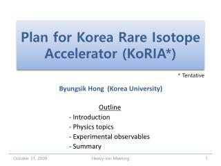 Plan for Korea Rare Isotope Accelerator ( KoRIA *)