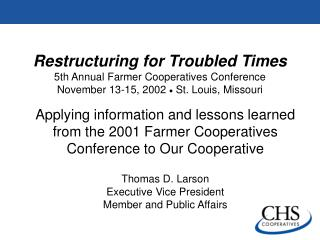 Restructuring for Troubled Times 5th Annual Farmer Cooperatives Conference November 13-15, 2002  ?  St. Louis, Missouri