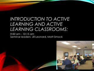 Introduction to Active Learning and Active Learning Classrooms :