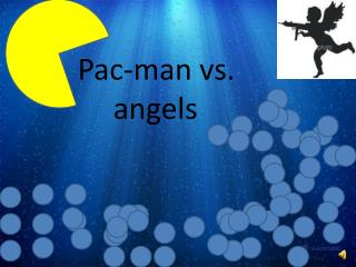 Pac-man vs.    	angels